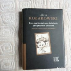 Libros de segunda mano: TRECE CUENTOS DEL REINO DE LAINONIA.- LESZEK KOLAKOWSKI (KRK EDICIONES). Lote 110657071