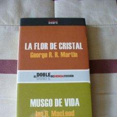 Libros de segunda mano: LA FLOR DE CRISTAL , GEORGE R.R. MARTIN / MUSGO DE VIDA , IAN R. MCLEOD - NUEVO. Lote 113184975