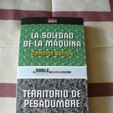 Libros de segunda mano: LA SOLEDAD DE LA MÁQUINA , DOMINGO SANTOS / TERRITORIO DE PESADUMBRE , RODOLFO MARTINEZ - NUEVO. Lote 113185387