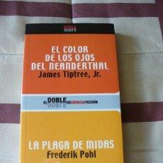 Libros de segunda mano: EL COLOR DE LOS OJOS DEL NEANDERTHAL, JAMES TIPTREE JR / LA PLAGA DE MIDAS , FREDERIK POHL - NUEVO. Lote 113186063