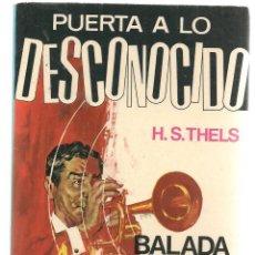 Libros de segunda mano: PUERTA A LO DESCONOCIDO. Nº 2. BALADA EN TERROR SOSTENIDO. H.S. THELS. FERMA 1967. (P/C23). Lote 113245691