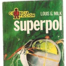 Libros de segunda mano: CIENCIA FICCIÓN. Nº 56. SUPERPOL. LOUIS G. MILK. TORAY. (P/C23). Lote 113254651