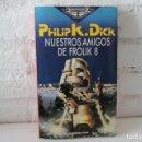 Libros de segunda mano: PHILIP K. DICK NUESTROS AMIGOS DE FROLIK 8. ED. MARTINEZ ROCA, 1987. 1A ED. CIENCIA FICCIÓN.. Lote 113570119