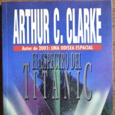 Libros de segunda mano: ARTHUR C. CLARKE. EL ESPECTRO DEL TITANIC. 1ª EDICIÓN JUNIO 1991. PLAZA Y JANÉS. TAPA BLANDA. EX. Lote 114027375