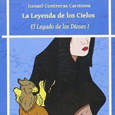 Libros de segunda mano: EL LEGADO DE LOS DIOSES I. LA LEYENDA DE LOS CIELOS. CONTRERAS CARMONA, ISMAEL . Lote 115608723