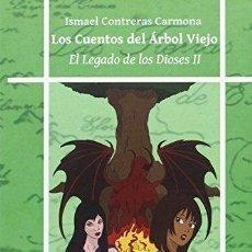 Libros de segunda mano: LOS CUENTOS DEL ARBOL VIEJO. EL LEGADO DE LOS DIOSES II . ISMAEL CONTRERAS CARMONA . Lote 115608959