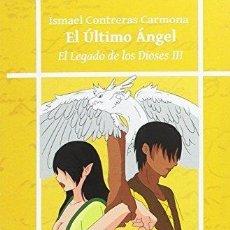 Libros de segunda mano: EL ÚLTIMO ÁNGEL: EL LEGADO DE LOS DIOSES III . ISMAEL CONTRERAS CARMONA . Lote 115609195