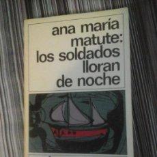 Libros de segunda mano: ANA MARÍA MATUTE: LOS SOLDADOS LLORAN DE NOCHE DESTINOLIBRO 42. Lote 115615791