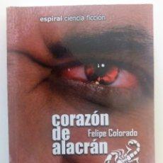Libros de segunda mano: CORAZON DE ALACRAN DE FELIPE COLORADO - ESPIRAL CIENCIA FICCION Nº 51 . Lote 117200915