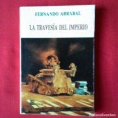 Libros de segunda mano: LA TRAVESÍA DEL IMPERIO. FERNANDO ARRABAL. 1ª EDICIÓN 1988. EDITORIAL BURDEOS. SURREALISMO.. Lote 120689283