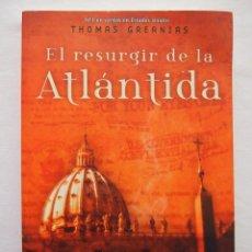 Libros de segunda mano: LIBRO. EL RESURGIR DE LA ATLÁNTIDA. THOMAS GREANIAS. 2005, 9ª ED.. Lote 121144643