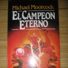 Libros de segunda mano: EL CAMPEÓN ETERNO (MICHAEL MOORCOCK) MARTÍNEZ ROCA FANTASY Nº 4 . Lote 121278511