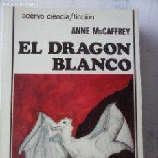 Libros de segunda mano: ACERVO CIENCIA FICCION - ANNE MCCAFFREY - EL DRAGON BLANCO - 1982. Lote 121812219