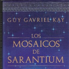 Libros de segunda mano: LOS MOSAICOS DE SARANTIUM - GUY GAVRIEL KAY - PLAZA & JANÉS EDITORES, S.A., 1ª EDICIÓN, 2001. . Lote 123626579