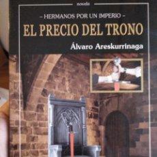 Libros de segunda mano: EL PRECIO DEL TRONO HERMANOS POR UN IMPERIO ÁLVARO ARESKURRINAGA. Lote 124020503