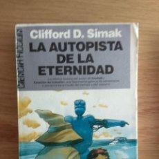 Libros de segunda mano: LA AUTOPISTA DE LA ETERNIDAD DE CLIFFORD D. SIMAK. Lote 124523727