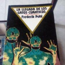 Libros de segunda mano: LA LLEGADA DE LOS GATOS CUÁNTICOS. FREDERIK POHL. CIENCIA FICCIÓN. Lote 125288263