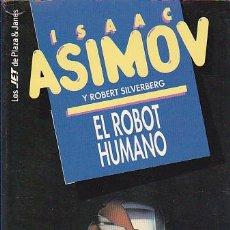 Libros de segunda mano: ISAAC ASIMOV Y ROBERT SILVERBERG - EL ROBOT HUMANO - PLAZA Y JANÉS - JET. Lote 125298059