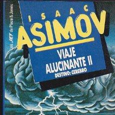 Libros de segunda mano: ISAAC ASIMOV - VIAJE ALUCINANTE II - PLAZA Y JANÉS - JET. Lote 125302111