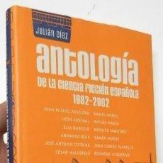 Libros de segunda mano: ANTOLOGÍA DE LA CIENCIA FICCIÓN ESPAÑOLA (1982-2002). JULIÁN DÍEZ (COMP.). Lote 125310995
