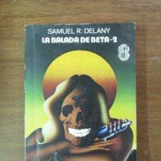 Libros de segunda mano: LA BALADA DE BETA-2. SAMUEL R. DELANY. MARTINEZ ROCA. 1976. Lote 125395915