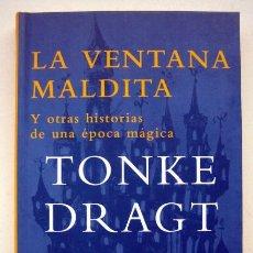 Libros de segunda mano: LA VENTANA MALDITA Y OTRAS HISTORIAS DE UNA ÉPOCA MÁGICA, DE TONKE DRAGT. Lote 125861019
