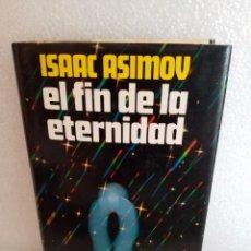 Libros de segunda mano: EL FIN DE LA ETERNIDAD-ISAAC ASIMOV/CÍRCULO DE LECTORES,1981. Lote 125866703