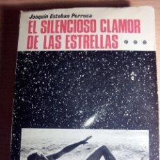 Libros de segunda mano: LIBRO. EL SILENCIOSO CLAMOR DE LAS ESTRELLAS. JOAQUÍN ESTEBAN PERRUCA. EUCAR. AÑO 1969.. Lote 126208215