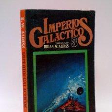 Libros de segunda mano: IMPERIOS GALÁCTICOS 3. SEL. DE BRIAN ALDISS (VVAA) BRUGUERA, LIBRO AMENO 26, 1978. Lote 128354090