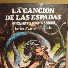Livres d'occasion: LA CANCIÓN DE LAS ESPADAS JAVIER MARTIN LALANDA FANTASÍA HEROICA EN ROBERT E. HOWARD. Lote 128587094