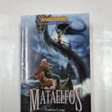 Libros de segunda mano: MATAELFOS. UNA AVENTURA DE GOTREK Y FELIX 10: NATHAN LONG (TIMUN MAS WARHAMMER). TDK350. Lote 128861743