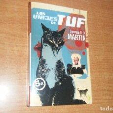 Libros de segunda mano: LOS VIAJES DE TUF, GEORGE R. R. MARTIN, EDICIONES B BYBLOS RUSTICA. Lote 131075528