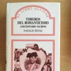 Libros de segunda mano: TOREROS DEL ROMANTICISMO - NATALIO RIVAS. Lote 132992922