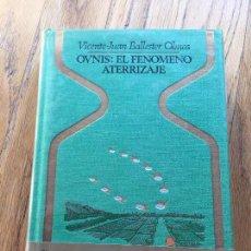 Libros de segunda mano: OVNIS EL FENOMENO ATERRIZAJE, VICENTE JUAN BALLESTER OLMOS 1 EDICION. Lote 133996894