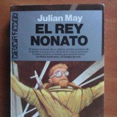 Libros de segunda mano: 1988 EL REY NONATO - JULIAN MAY. Lote 154749280