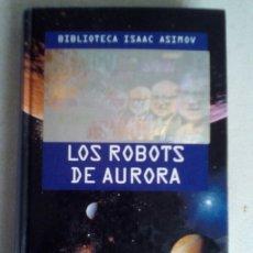 Libros de segunda mano: LOS ROBOTS DE AURORA. ASIMOV. Lote 135675291