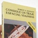 Libros de segunda mano: CONSIGUE UN TRAJE ESPACIAL: VIAJARÁS - ROBERT A. HEINLEIN. Lote 136588306