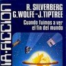 Libros de segunda mano: CUANDO FUIMOS A VER EL FIN DEL MUNDO - SILVERBERG, ROBERT; WOLFE, G.; TIPTREE, J.. Lote 76096793