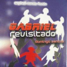 Libros de segunda mano: GABRIEL REVISITADO. DOMINGO SANTOS. ESPIRAL CIENCIA FICCIÓN. Lote 139158794