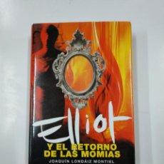 Libros de segunda mano: ELLIOT Y EL RETORNO DE LAS MOMIAS. - JOAQUÍN LONDÁIZ MONTIEL. TDK333. Lote 140162450