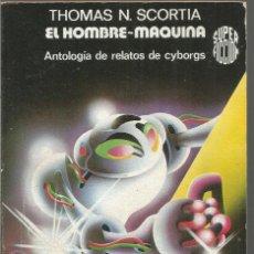 Libros de segunda mano: THOMAS N. SCORTIA. EL HOMBRE-MAQUINA. MARTINEZ ROCA SUPER FICCION Nº 32. Lote 141849066
