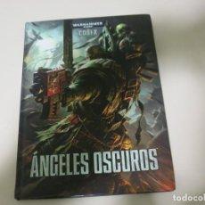 Libros de segunda mano: ANGELES OSCUROS CODEX WARHAMMER 40000 FANTASIA. Lote 142085310