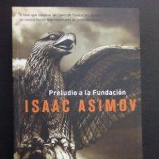 Libros de segunda mano: PRELUDIO A LA FUNDACIÓN ISAAC ASIMOV. CIENCIA FICCIÓN. PRIMERA EDICIÓN 2009. Lote 143752642