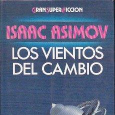 Libros de segunda mano: LOS VIENTOS DEL CAMBIO - ISAAC ASIMOV - GRAN SUPER FICCIÓN. Lote 147324406