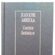 JUAN JOSÉ ARREOLA: CUENTOS FANTÁSTICOS. BORGES. ED. ARGENTINA