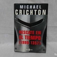 Libros de segunda mano: RESCATE EN EL TIEMPO 1999-1357, MICHAEL CRICHTON . Lote 147963914