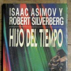 Libros de segunda mano: ISAAC ASIMOV Y R. SILVERBERG. HIJO DEL TIEMPO. PLAZA Y JANÉS. 1ª EDICIÓN, ABRIL, 1993.. Lote 148436354
