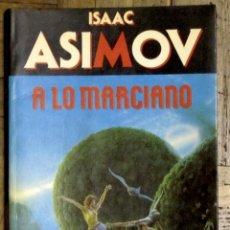 Libros de segunda mano: ISAAC ASIMOV. A LO MARCIANO. MARTINEZ ROCA. 1990. TAPA DE CARTULINA CON SOLAPA.. Lote 148436958