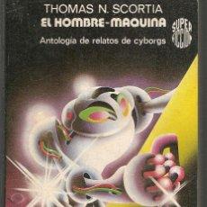 Libros de segunda mano: SUPER FICCIÓN. Nº 32. EL HOMBRE MÁQUINA. THOMAS N. SCORTIA. EDC. MARTINEZ ROCA.(RF.MA)Ñ3CF. Lote 150813686