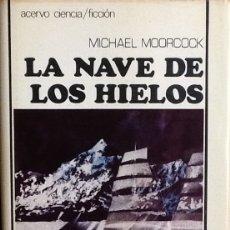 Livres d'occasion: MICHAEL MOORCOCK - LA NAVE DE LOS HIELOS -ACERVO. Lote 150999310